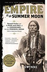 Empire of the Summer Moon : Quanah Parker and the Rise and Fall of the Comanches, the Most Powerful Indian Tribe in American History - S. C. Gwynne