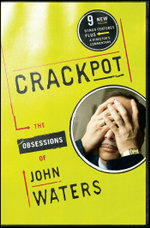 Crackpot : The Obsessions of - John Waters