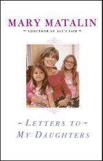 Letters to My Daughters - Mary Matalin