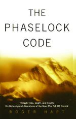 The Phaselock Code : Through Time, Death and Reality: The Metaphysical Adventures of Man - Roger Hart