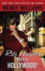 Ritz Harper Goes to Hollywood! : Ritz Harper Chronicles - Wendy Williams