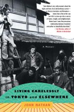 Living Carelessly in Tokyo and Elsewhere : A Memoir - John Nathan