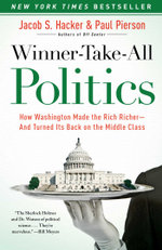 Winner-Take-All Politics : How Washington Made the Rich Richer--and Turned Its Back on the Middle Class - Jacob S. Hacker