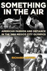 Something in the Air : American Passion and Defiance in the 1968 Mexico City Olympics - Richard Hoffer
