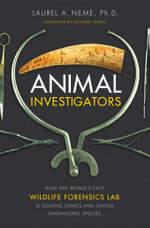 Animal Investigators : How the World's First Wildlife Forensics Lab Is Solving Crimes and Saving Endangered Species - Laurel A. Neme