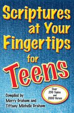 Scriptures at Your Fingertips for Teens : Over 250 Topics and 2000 Verses - Merry Graham