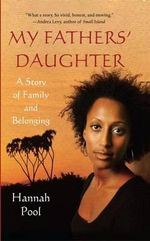 My Fathers' Daughter : A Story of Family and Belonging - Hannah Pool