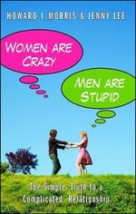 Women Are Crazy, Men Are Stupid : The Simple Truth to a Complicated Relationship - Howard J. Morris