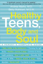 Healthy Teens, Body and Soul : A Parent's Complete Guide - Andrea Marks