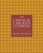 The Chinese Chicken Cookbook : 100 Easy-to-Prepare, Authentic Recipes for the American Table - Eileen Yin-Fei Lo
