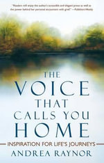 The Voice That Calls You Home : Inspiration for Life's Journeys - Andrea Raynor