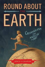 Round about the Earth : Circumnavigation from Magellan to Orbit - Joyce E Chaplin