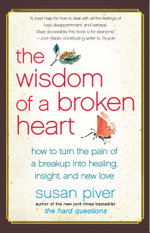 The Wisdom of a Broken Heart : An Uncommon Guide to Healing, Insight, and Love - Susan Piver