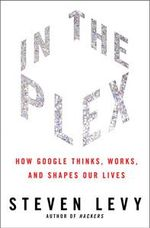 In the Plex : How Google Thinks, Works, and Shapes Our Lives - Steven Levy