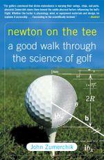 Newton on the Tee : A Good Walk Through the Science of Golf - John Zumerchik