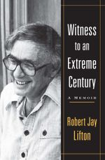 Witness to an Extreme Century : A Memoir - Robert Jay Lifton