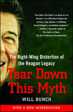 Tear Down This Myth : How the Reagan Legacy Has Distorted Our Politics and Haunts Our Future - Will Bunch