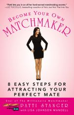 Become Your Own Matchmaker : 8 Easy Steps for Attracting Your Perfect Mate - Patti Stanger
