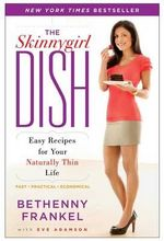 The Skinnygirl Dish : Easy Recipes for Your Naturally Thin Life - Bethenny Frankel