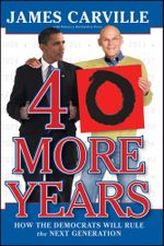 40 More Years : How the Democrats Will Rule the Next Generation - James Carville