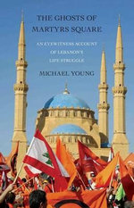 The Ghosts of Martyrs Square : An Eyewitness Account of Lebanon's Life Struggle - Michael Young