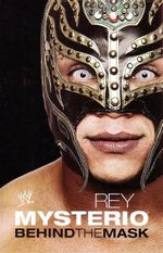 Rey Mysterio : Behind The Mask - Rey Mysterio