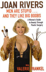 Men Are Stupid... And They Like Big Boobs : A Woman's Guide to Beauty Through Plastic Surgery - Joan Rivers