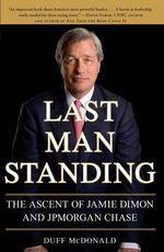 Last Man Standing : The Ascent of Jamie Dimon and JPMorgan Chase - Duff McDonald