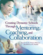 Creating Dynamic Schools Through Mentoring Coaching and Collcreating Dynamic Schools Through Mentoring Coaching and Collaboration Aboration - Judy F Carr