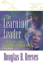 The Learning Leader : How to Focus School Improvement for Better Results - Mr Douglas B Reeves