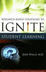 Research-based Strategies to Ignite Student Learning : Insights from a Neurologist and Classroom Teacher - Judy Willis