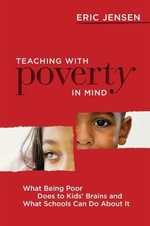 Teaching with Poverty in Mind : What Being Poor Does to Kids' Brains and What Schools Can Do about It - Eric Jensen