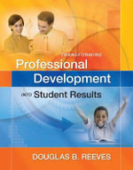 Transforming Professional Development Into Student Results : How to Conquer Myths, Build Commitment, and Get Re... - MR Douglas B Reeves