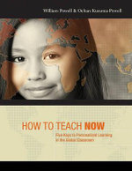How to Teach Now : Five Keys to Personalized Learning in the Global Classroom - William Powell