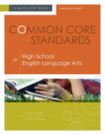 Common Core Standards for High School English Language Arts : A Quick-Start Guide - Susan Ryan