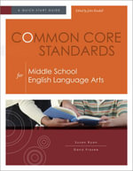Common Core Standards for Middle School English Language Arts : A Quick-Start Guide - Susan Ryan Ryan