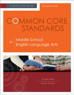 Common Core Standards for Middle School English Language Arts : A Quick-Start Guide - Susan Ryan