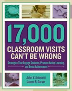 17,000 Classroom Visits Can't Be Wrong : Strategies That Engage Students, Promote Active Learning, and Boost Achievement - John V. Antonetti