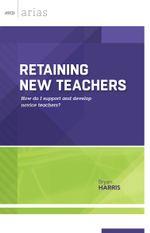 Retaining New Teachers : how do I support and develop novice teachers? (ASCD Arias) - Bryan Harris