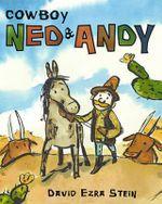 Cowboy Ned & Andy : A Paul Wiseman Book - David Ezra Stein