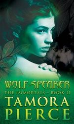 Wolf-Speaker : The Immortals Series : Book 2 - Tamora Pierce