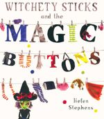 Witchety Sticks and the Magic Buttons - Helen Stephens