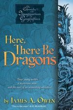 Here, There Be Dragons : Chronicles of the Imaginarium Geographica (Paperback) - James A Owen