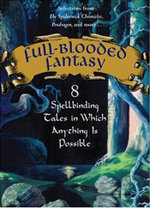 Full-Blooded Fantasy : 8 Spellbinding Tales in Which Anything Is Possible - Nancy Farmer