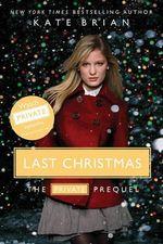 Last Christmas : The Private Prequel - Kate Brian