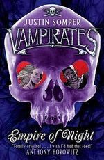 Empire of Night : Vampirates Series : Book 5 - Justin Somper