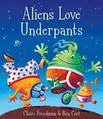 Aliens Love Underpants! - Claire Freedman