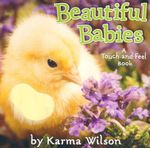 Beautiful Babies : A Touch and Feel Book - Karma Wilson