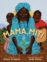 Mama Miti : Wangari Maathai And The Trees Of Kenya :  Wangari Maathai And The Trees Of Kenya - Professor of Linguistics Donna Jo Napoli