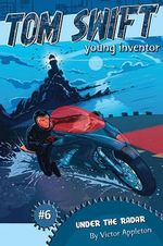 Under the Radar : Tom Swift, Young Inventor - Victor Appleton